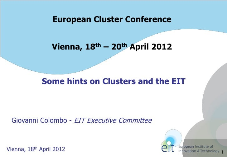 European Cluster Conference                 Vienna, 18th – 20th April 2012             Some hints on Clusters and the EIT ...