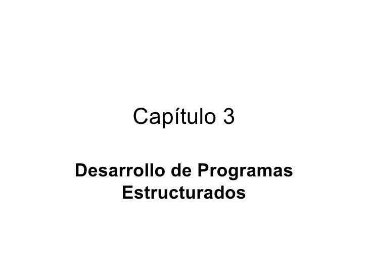 Capítulo 3  Desarrollo de Programas     Estructurados