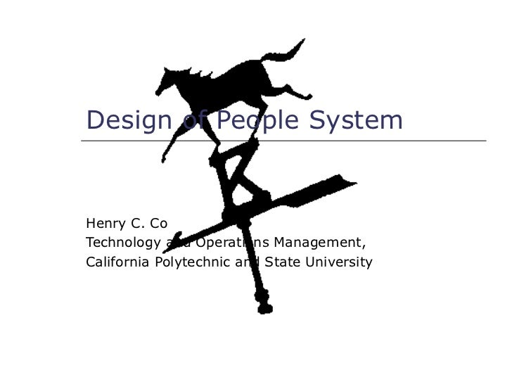Design of People SystemHenry C. CoTechnology and Operations Management,California Polytechnic and State University