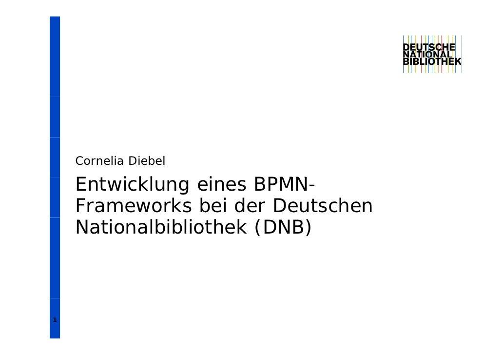 Cornelia Diebel    Entwicklung eines BPMN    E    i kl     i    BPMN-    Frameworks bei der Deutschen    Nationalbibliothe...
