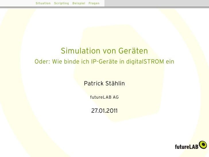 Situation Scripting Beispiel Fragen             Simulation von Ger¨ten                               aOder: Wie binde ich ...