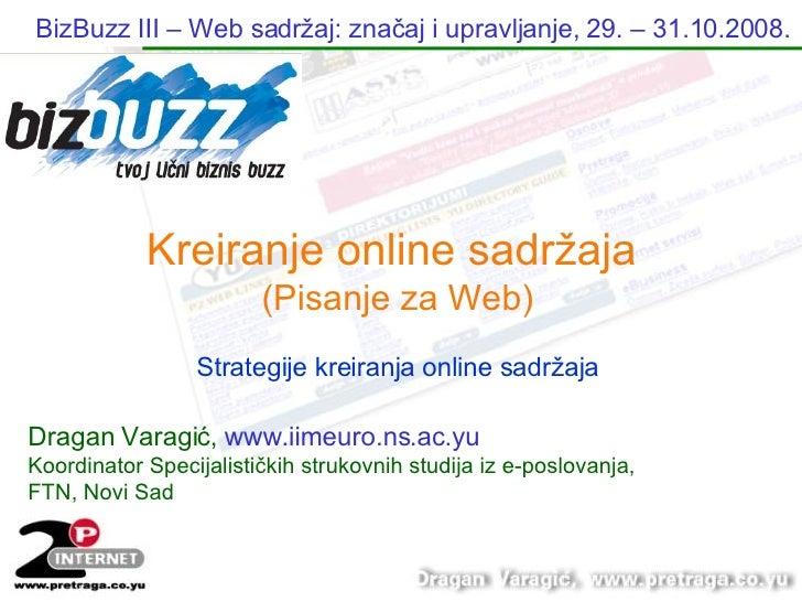 Kreiranje  online sadržaja  (Pisanje za Web) Strategije kreiranja online sadržaja BizBuzz  III  – Web sadr žaj: značaj i u...