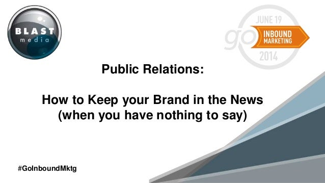 MONTH Public Relations: How to Keep your Brand in the News (when you have nothing to say) #GoInboundMktg