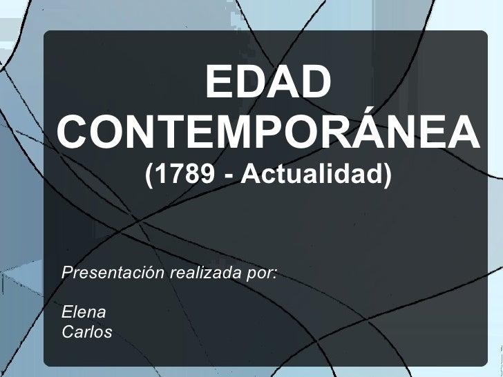 EDADCONTEMPORÁNEA          (1789 - Actualidad)Presentación realizada por:ElenaCarlos
