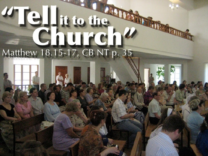 """Tell it to the   Church"" Matthew 18.15-17, CB NT p. 35"