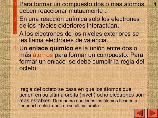 1Para formar un compuesto dos o mas átomos deben reaccionar mutuamente . En una reacción química solo los electrones de lo...