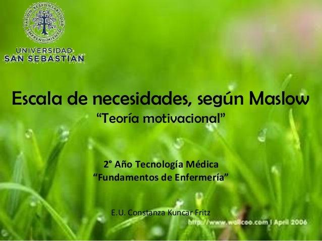 "Escala de necesidades, según Maslow         ""Teoría motivacional""           2° Año Tecnología Médica         ""Fundamentos ..."