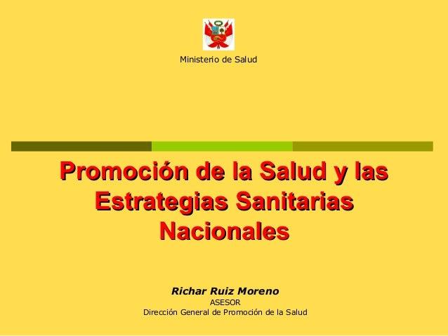 Ministerio de Salud  Promoción de la Salud y las Estrategias Sanitarias Nacionales Richar Ruiz Moreno ASESOR Dirección Gen...