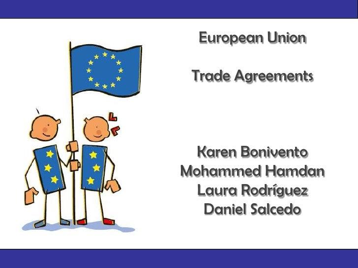 European Union<br />Trade Agreements<br />Karen Bonivento<br />Mohammed Hamdan<br />Laura Rodríguez<br />Daniel Salcedo<br />