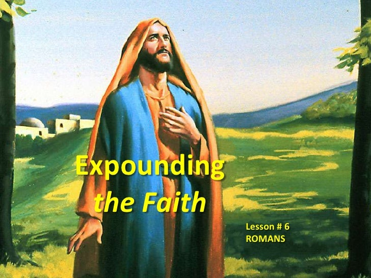 Expounding <br />the Faith<br />Lesson # 6<br />ROMANS<br />