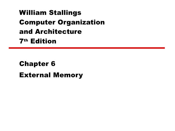 William Stallings  Computer Organization  and Architecture 7 th  Edition Chapter 6 External Memory