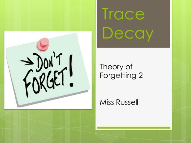 Trace Decay Theory of Forgetting 2 Miss Russell