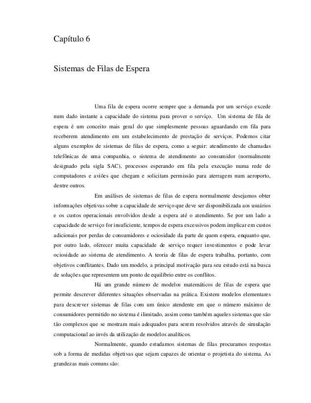 Capítulo 6Sistemas de Filas de EsperaUma fila de espera ocorre sempre que a demanda por um serviço excedenum dado instante...