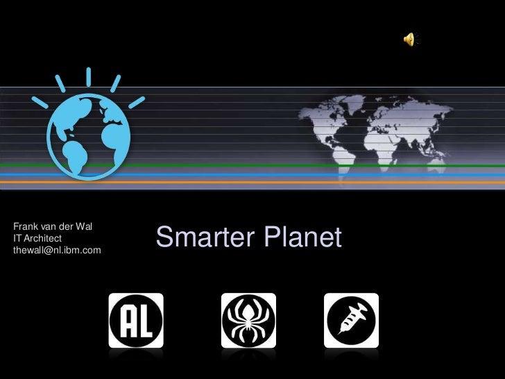 Smarter Planet<br />Frank van der WalIT Architectthewall@nl.ibm.com<br />