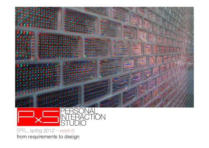 EPFL, spring 2012 – week 6!from requirements to design