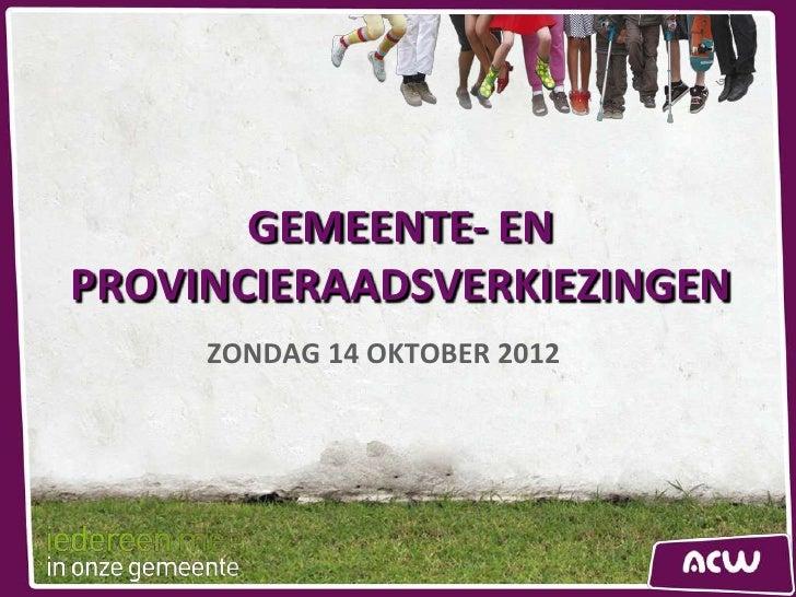GEMEENTE- ENPROVINCIERAADSVERKIEZINGEN     ZONDAG 14 OKTOBER 2012