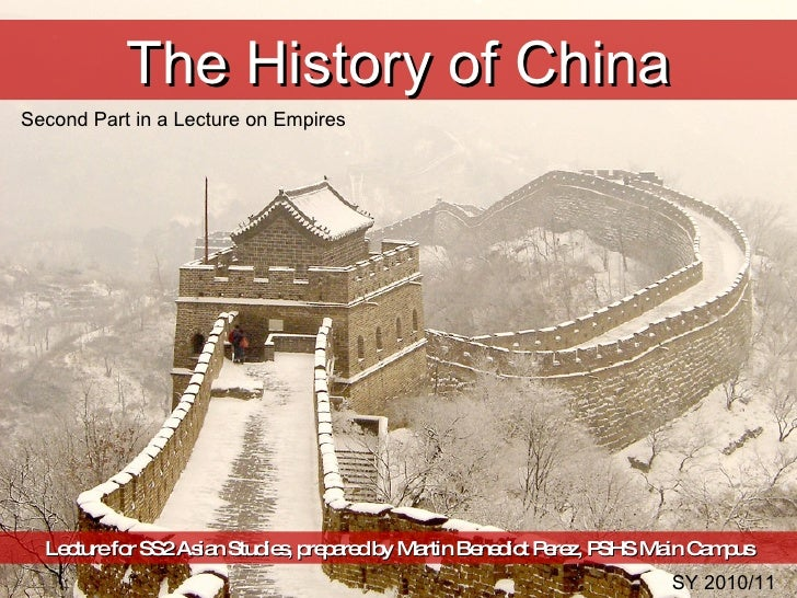 The History of China Lecture for SS2 Asian Studies, prepared by Martin Benedict Perez, PSHS Main Campus Second Part in a L...
