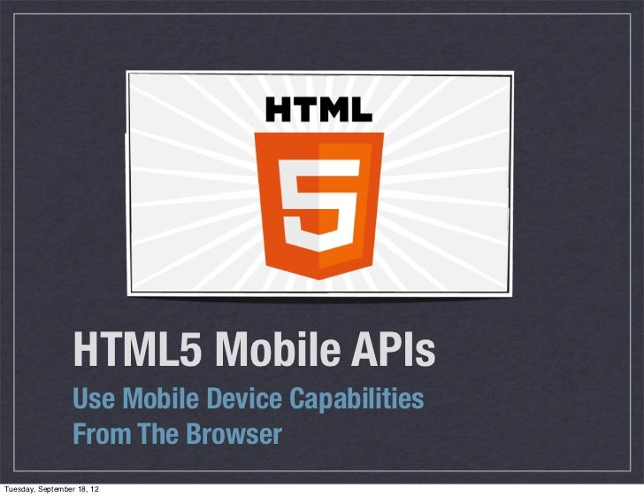 HTML5 Mobile APIs                  Use Mobile Device Capabilities                  From The BrowserTuesday, September 18, 12