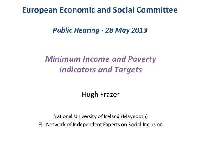 European Economic and Social CommitteePublic Hearing - 28 May 2013Minimum Income and PovertyIndicators and TargetsHugh Fra...