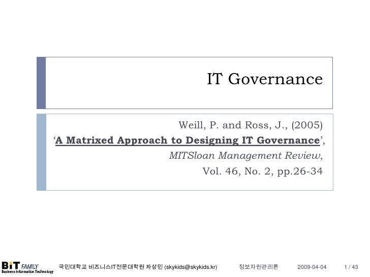 IT Governance                        Weill, P. and Ross, J., (2005) 'A Matrixed Approach to Designing IT Governance',     ...