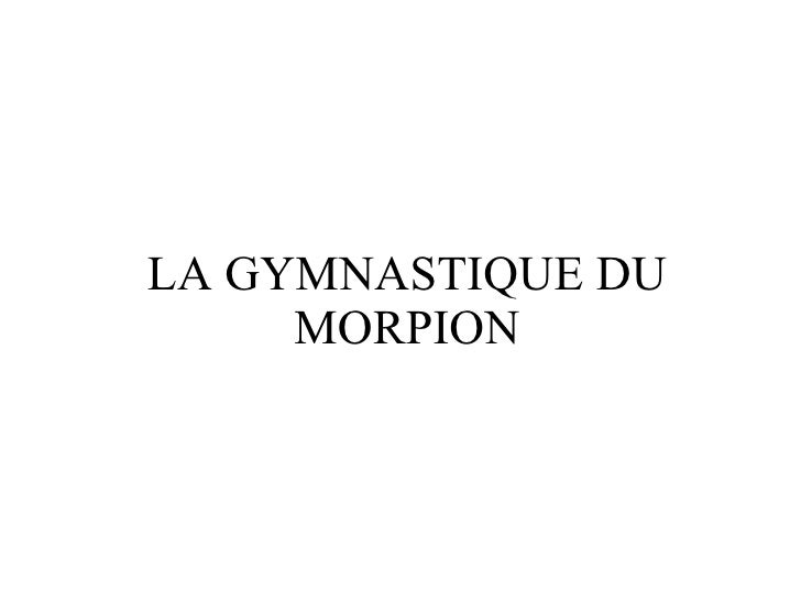 LA GYMNASTIQUE DU MORPION