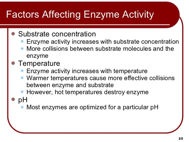analysis and factors that affect the activity of an enzyme Several factors affect the rate of an enzyme catalyzed reaction among these are enzyme concentration, substrate concentration, temperature and ph besides, some molecules (activators) increase enzyme activity, while others (inhibitors) retard enzymatic activity enzyme concentration: the reaction.