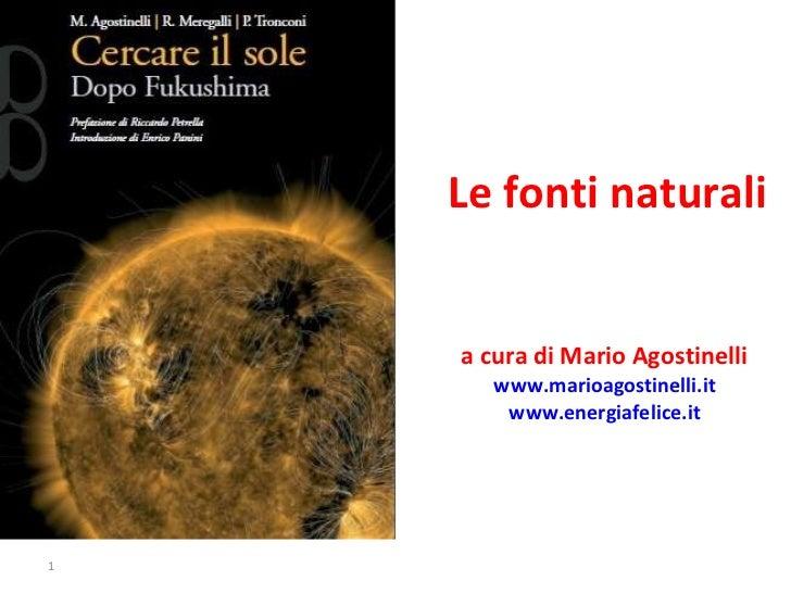 Le fonti naturali a cura di Mario Agostinelli  www.marioagostinelli.it   www.energiafelice.it