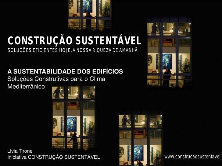 CONSTRUÇÃO SUSTENTÁVEL SOLUÇÕES EFICIENTES HOJE, A NOSSA RIQUEZA DE AMANHÃ    A SUSTENTABILIDADE DOS EDIFÍCIOS Soluções Co...