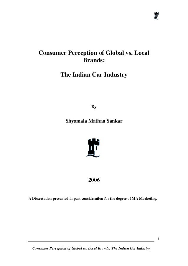 Consumer Perception of Global vs. Local Brands: The Indian Car Industry  By  Shyamala Mathan Sankar  2006 A Dissertation p...