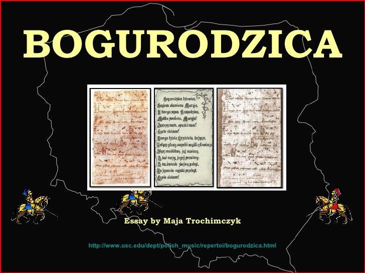 BOGURODZICA http://www.usc.edu/dept/polish_music/repertoi/bogurodzica.html Essay by Maja Trochimczyk