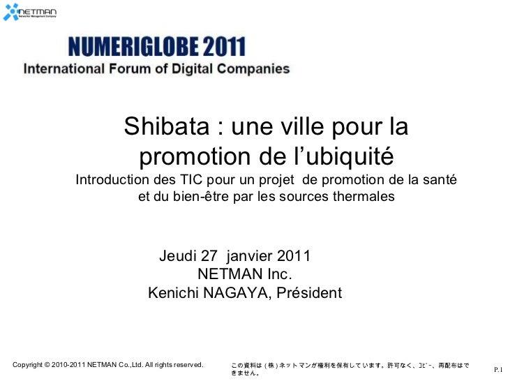 Jeudi 27  janvier 2011   NETMAN Inc. Kenichi NAGAYA, Président Shibata : une ville pour la promotion de l'ubiquité Introdu...
