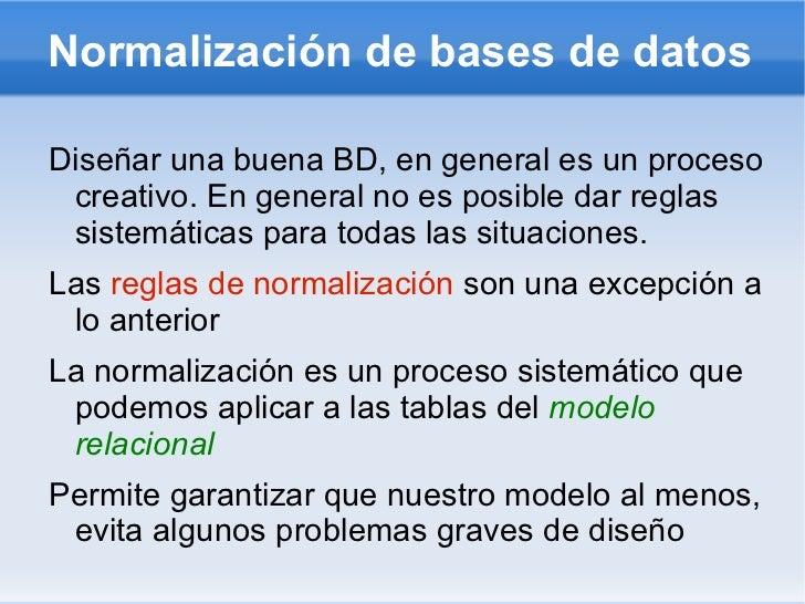 Normalización de bases de datos <ul><li>Diseñar una buena BD, en general es un proceso creativo. En general no es posible ...