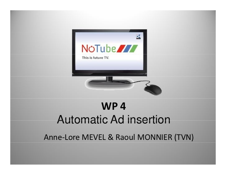 WP 4   Automatic Ad insertionAnne‐Lore MEVEL & Raoul MONNIER (TVN)