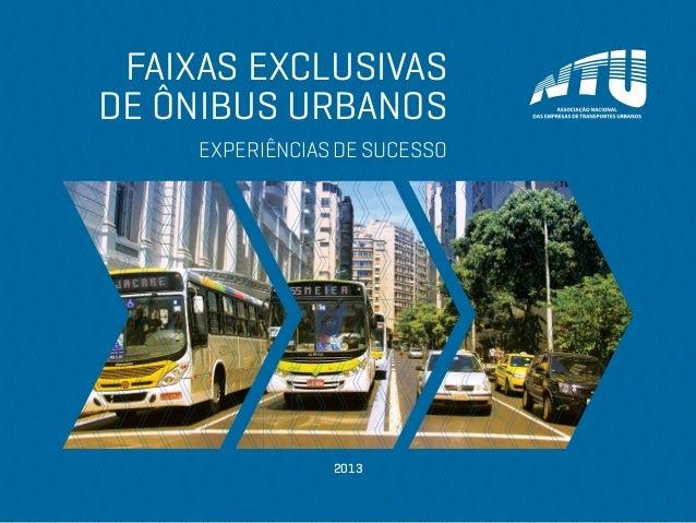FAIXAS EXCLUSIVAS DE ÔNIBUS URBANOS EXPERIÊNCIAS DE SUCESSO  2013
