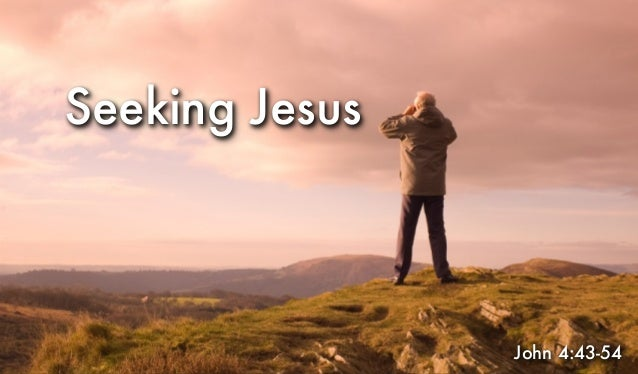 Seeking Jesus John 4:43-54