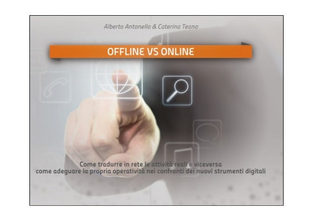 OFFLINE MEETS ONLINESocial Web e tecnologia Mobile hanno abbattuto la dicotomia                       Offline/Online