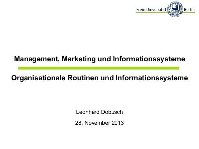 Management, Marketing und Informationssysteme Organisationale Routinen und Informationssysteme  Leonhard Dobusch 28. Novem...