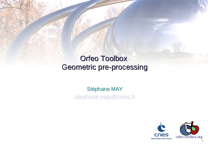 Orfeo ToolboxGeometric pre-processing       Stéphane MAY   stephane.may@cnes.fr                           orfeo-toolbox.or...