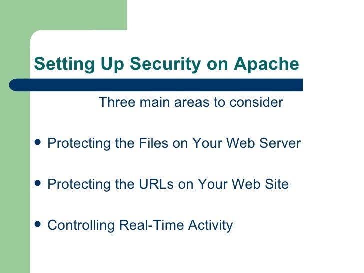 Setting Up Security on Apache <ul><li>Three main areas to consider </li></ul><ul><li>Protecting the Files on Your Web Serv...