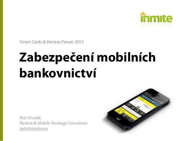 Smart Cards & Devices Forum 2013 - Zabezpečení mobilních bankovnictví