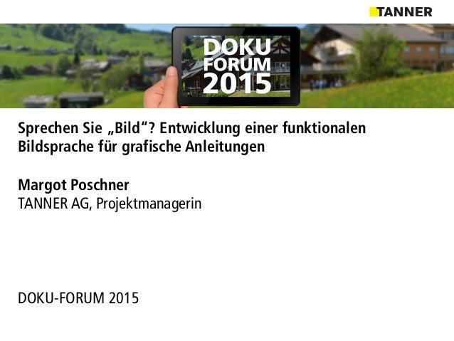 """Sprechen Sie """"Bild""""? Entwicklung einer funktionalen Bildsprache für grafische Anleitungen Margot Poschner TANNER AG, Proje..."""