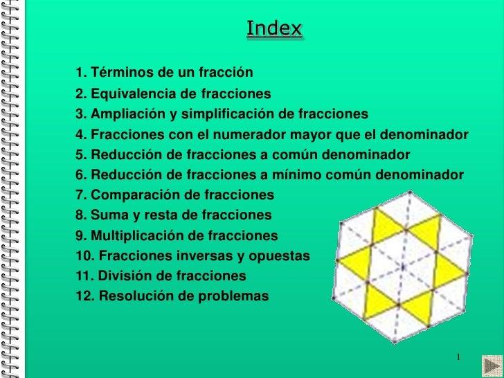 Fracciones                           Index   1. Términos de un fracción   2. Equivalencia de fracciones   3. Ampliación y ...