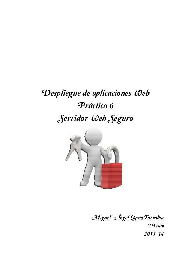 Despliegue de aplicaciones Web Práctica 6 Servidor Web Seguro  Miguel ´´Ángel López Torralba 2´Daw 2013-14