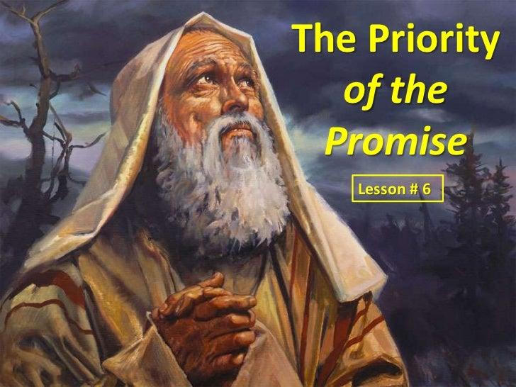 The Priority  of the Promise   Lesson # 6