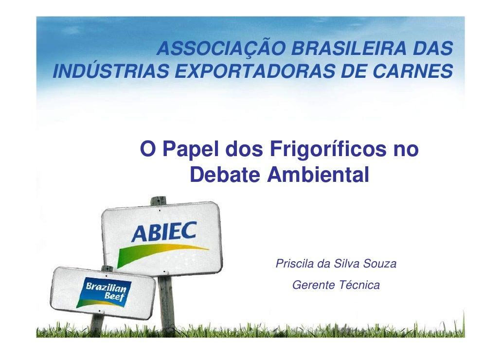 ASSOCIAÇÃO BRASILEIRA DAS INDÚSTRIAS EXPORTADORAS DE CARNES           O Papel dos Frigoríficos no            Debate Ambien...