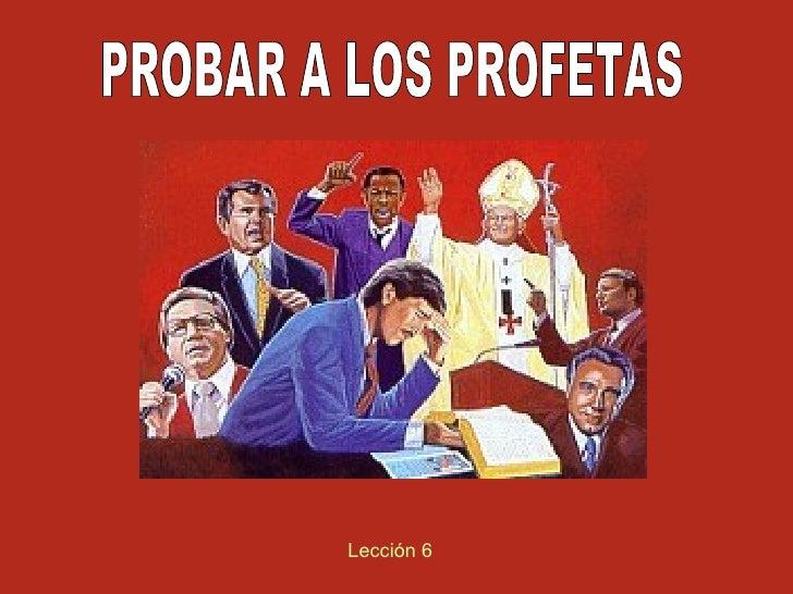PROBAR A LOS PROFETAS Lección 6