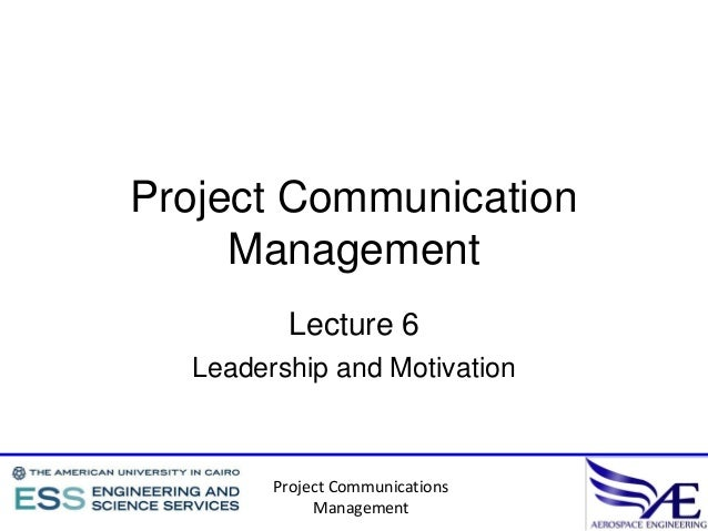 Project Communication     Management         Lecture 6  Leadership and Motivation        Project Communications           ...