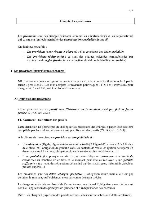 1/7  Chap.6 : Les provisions  Les provisions sont des charges calculées (comme les amortissements et les dépréciations) qu...