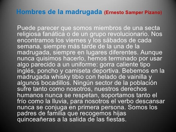 Hombres de la madrugada  (Ernesto Samper Pizano)  <ul><li>Puede parecer que somos miembros de una secta religiosa fanática...