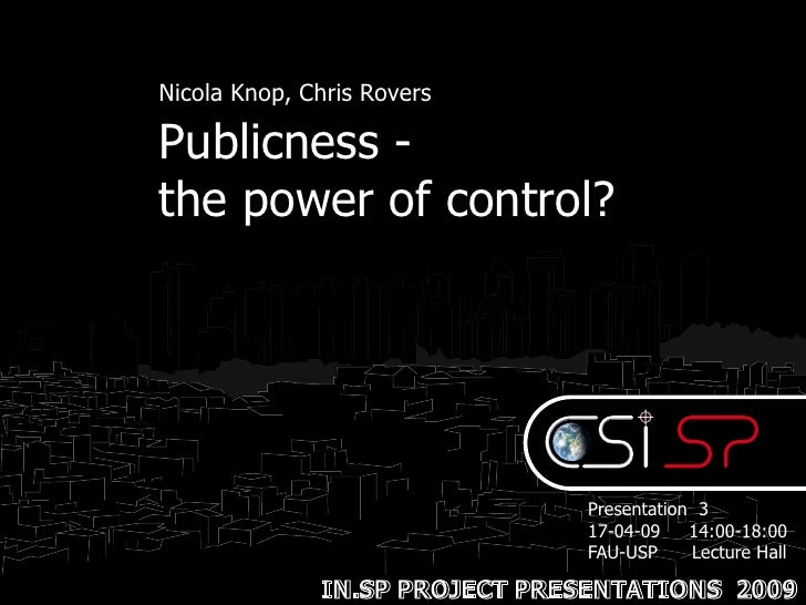 Nicola Knop, Chris Rovers  Publicness - the power of control?                                    Presentation 3           ...